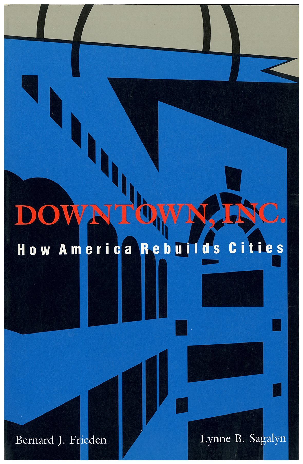 DOWNTOWN, INC.  How America Rebuilds Cities